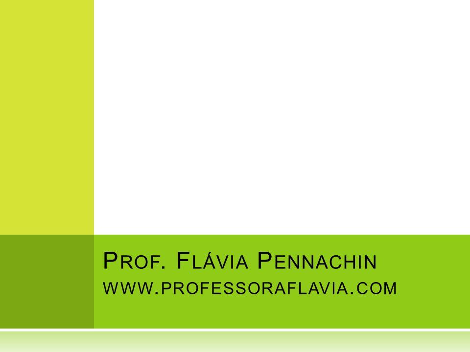 P ROF. F LÁVIA P ENNACHIN WWW. PROFESSORAFLAVIA. COM