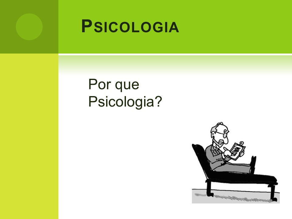 P SICOLOGIA Por que Psicologia?