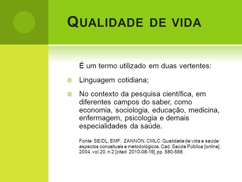 Q UALIDADE DE VIDA É um termo utilizado em duas vertentes: Linguagem cotidiana; No contexto da pesquisa científica, em diferentes campos do saber, com