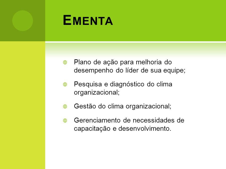 E MENTA Plano de ação para melhoria do desempenho do líder de sua equipe; Pesquisa e diagnóstico do clima organizacional; Gestão do clima organizacion