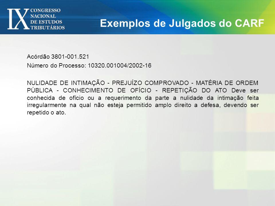 Exemplos de Julgados do CARF Acórdão 3801-001.521 Número do Processo: 10320.001004/2002-16 NULIDADE DE INTIMAÇÃO - PREJUÍZO COMPROVADO - MATÉRIA DE OR