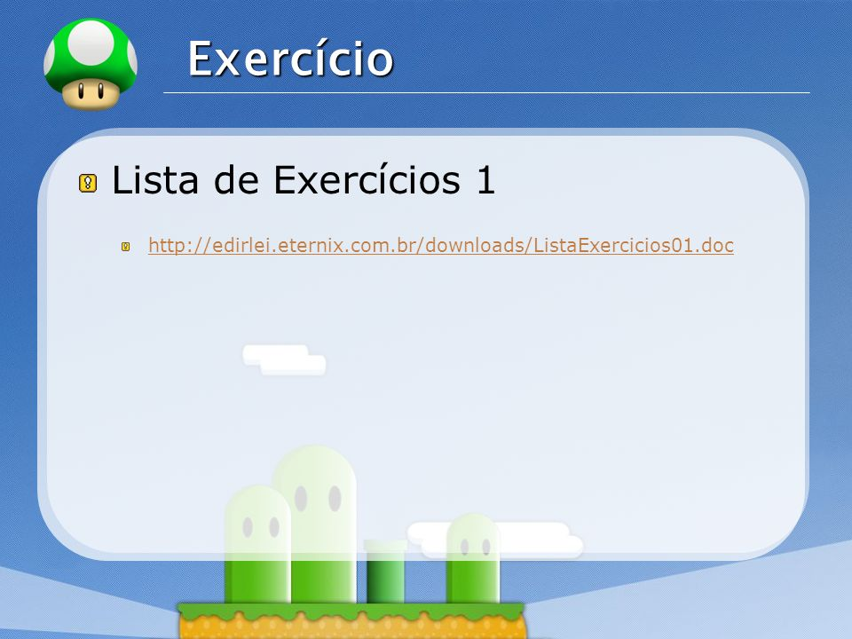 LOGO Exercício Lista de Exercícios 1 http://edirlei.eternix.com.br/downloads/ListaExercicios01.doc