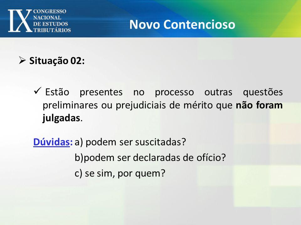 Novo Contencioso Situação 02: Estão presentes no processo outras questões preliminares ou prejudiciais de mérito que não foram julgadas. Dúvidas: a) p