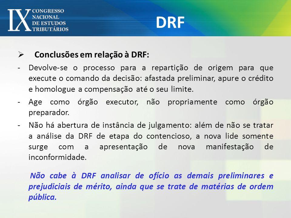 DRF Conclusões em relação à DRF: -Devolve-se o processo para a repartição de origem para que execute o comando da decisão: afastada preliminar, apure