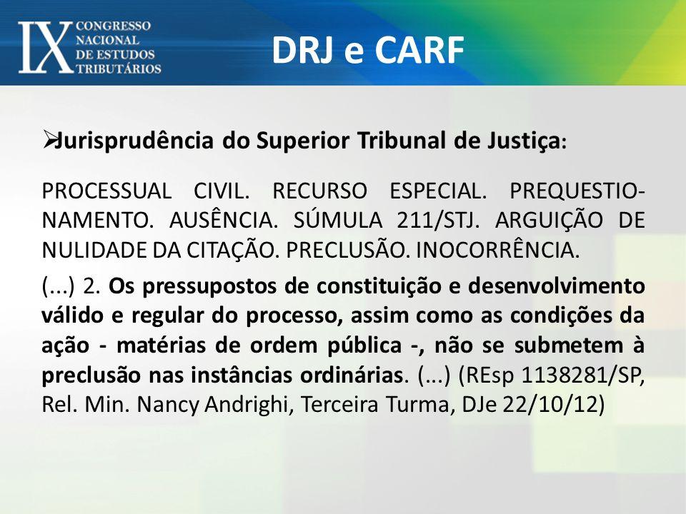 DRJ e CARF Jurisprudência do Superior Tribunal de Justiça : PROCESSUAL CIVIL. RECURSO ESPECIAL. PREQUESTIO- NAMENTO. AUSÊNCIA. SÚMULA 211/STJ. ARGUIÇÃ