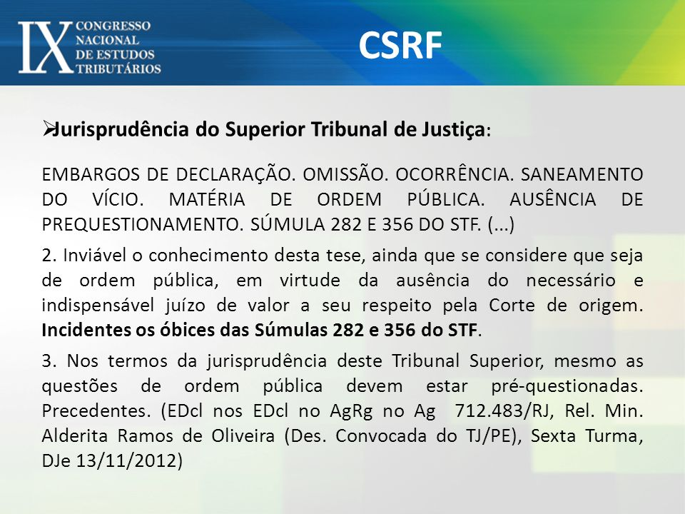 CSRF Jurisprudência do Superior Tribunal de Justiça : EMBARGOS DE DECLARAÇÃO. OMISSÃO. OCORRÊNCIA. SANEAMENTO DO VÍCIO. MATÉRIA DE ORDEM PÚBLICA. AUSÊ