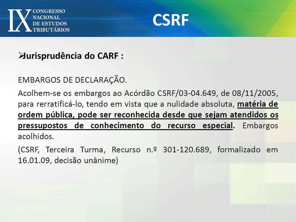 CSRF Jurisprudência do CARF : EMBARGOS DE DECLARAÇÃO. Acolhem-se os embargos ao Acórdão CSRF/03-04.649, de 08/11/2005, para rerratificá-lo, tendo em v