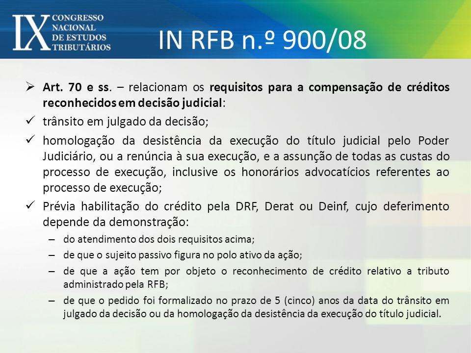 IN RFB n.º 900/08 Art. 70 e ss. – relacionam os requisitos para a compensação de créditos reconhecidos em decisão judicial: trânsito em julgado da dec
