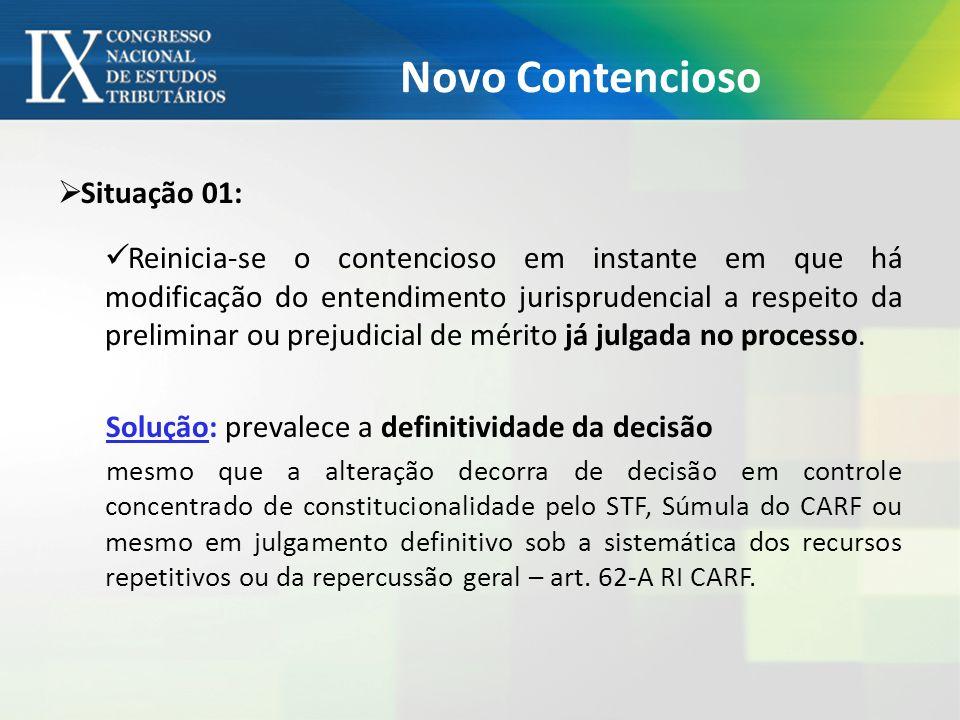Novo Contencioso Situação 01: Reinicia-se o contencioso em instante em que há modificação do entendimento jurisprudencial a respeito da preliminar ou