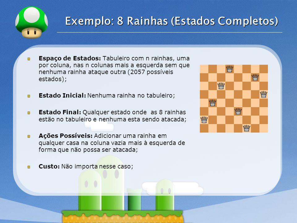 LOGO Exemplo: 8 Rainhas (Estados Completos) Espaço de Estados: Tabuleiro com n rainhas, uma por coluna, nas n colunas mais a esquerda sem que nenhuma
