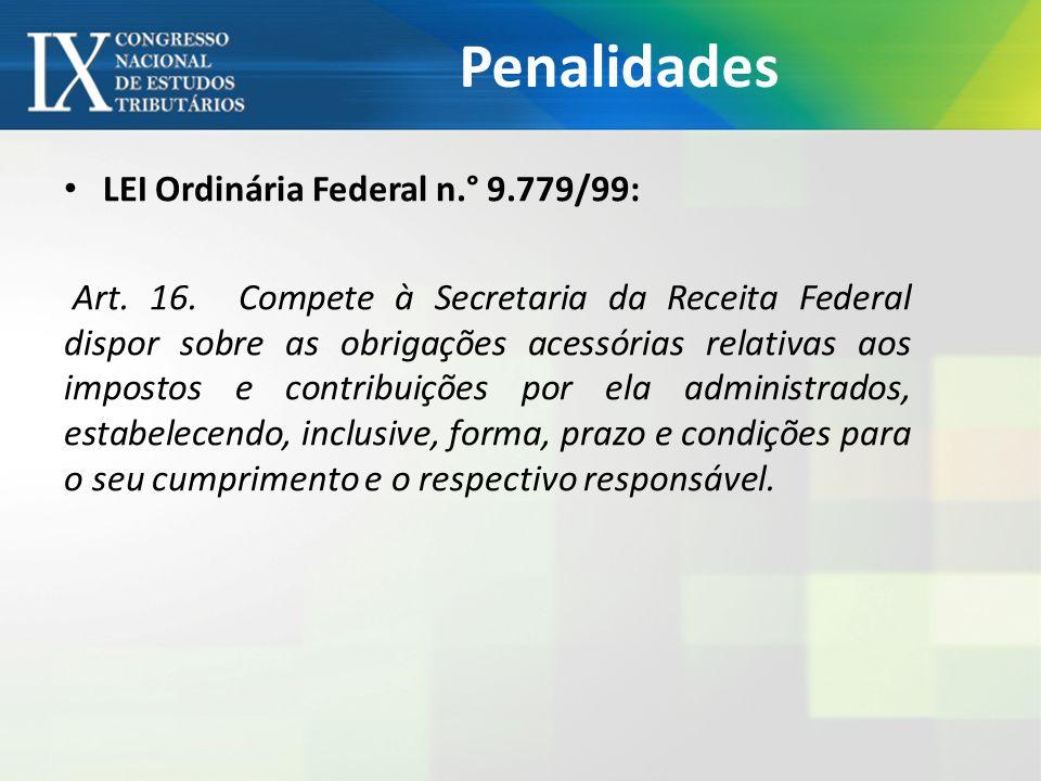 Penalidades LEI Ordinária Federal n.° 9.779/99: Art. 16. Compete à Secretaria da Receita Federal dispor sobre as obrigações acessórias relativas aos i