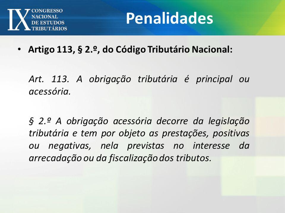 Penalidades Artigo 113, § 2.º, do Código Tributário Nacional: Art. 113. A obrigação tributária é principal ou acessória. § 2.º A obrigação acessória d