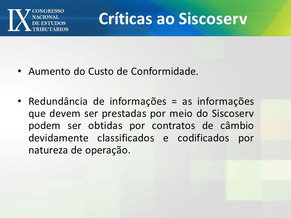 Críticas ao Siscoserv Aumento do Custo de Conformidade. Redundância de informações = as informações que devem ser prestadas por meio do Siscoserv pode