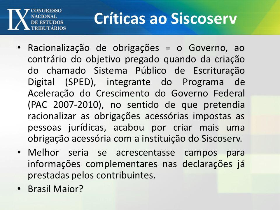 Críticas ao Siscoserv Racionalização de obrigações = o Governo, ao contrário do objetivo pregado quando da criação do chamado Sistema Público de Escri