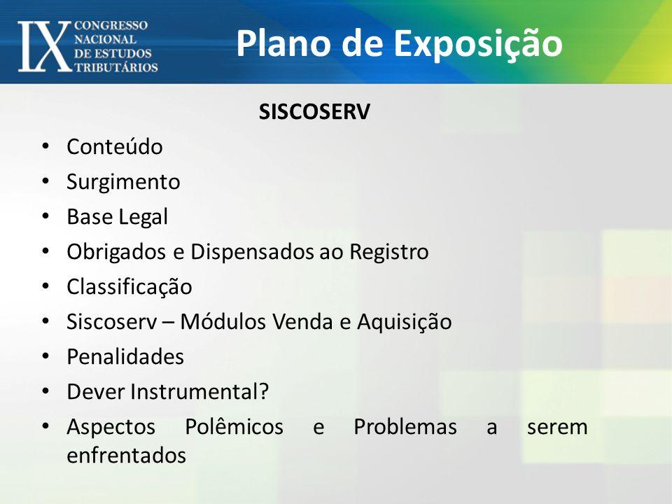 Plano de Exposição SISCOSERV Conteúdo Surgimento Base Legal Obrigados e Dispensados ao Registro Classificação Siscoserv – Módulos Venda e Aquisição Pe