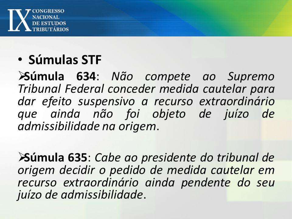 Súmulas STF Súmula 634: Não compete ao Supremo Tribunal Federal conceder medida cautelar para dar efeito suspensivo a recurso extraordinário que ainda