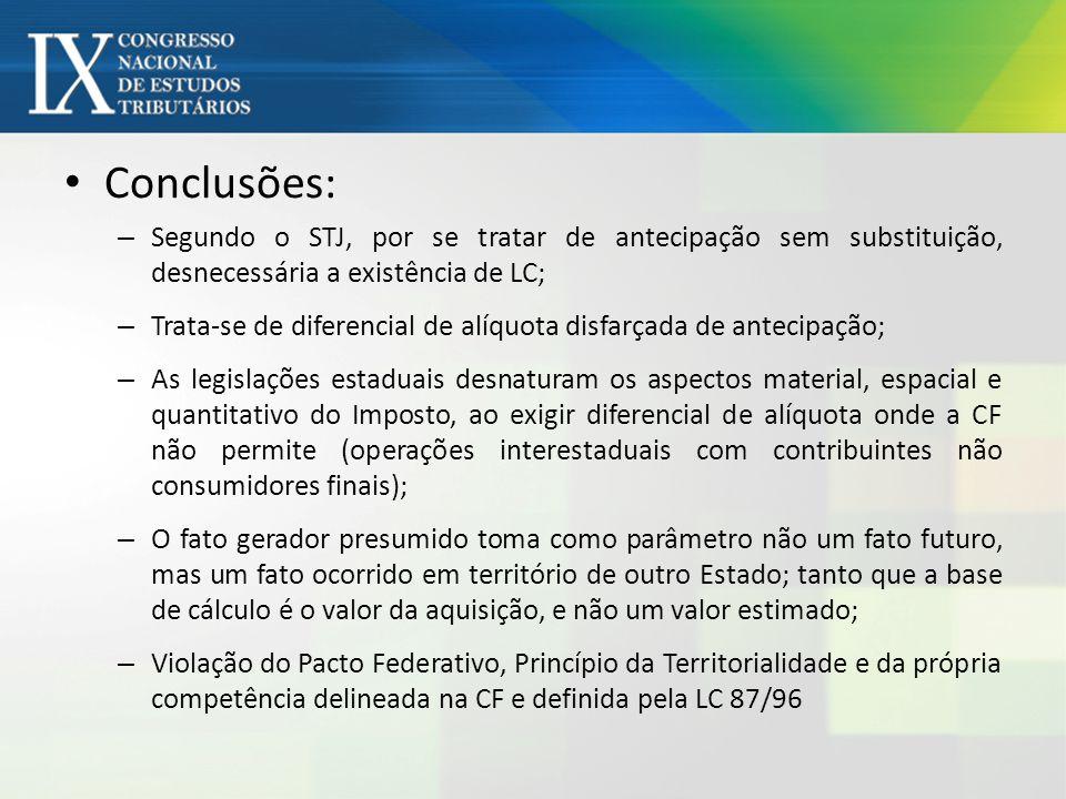 Conclusões: – Segundo o STJ, por se tratar de antecipação sem substituição, desnecessária a existência de LC; – Trata-se de diferencial de alíquota di