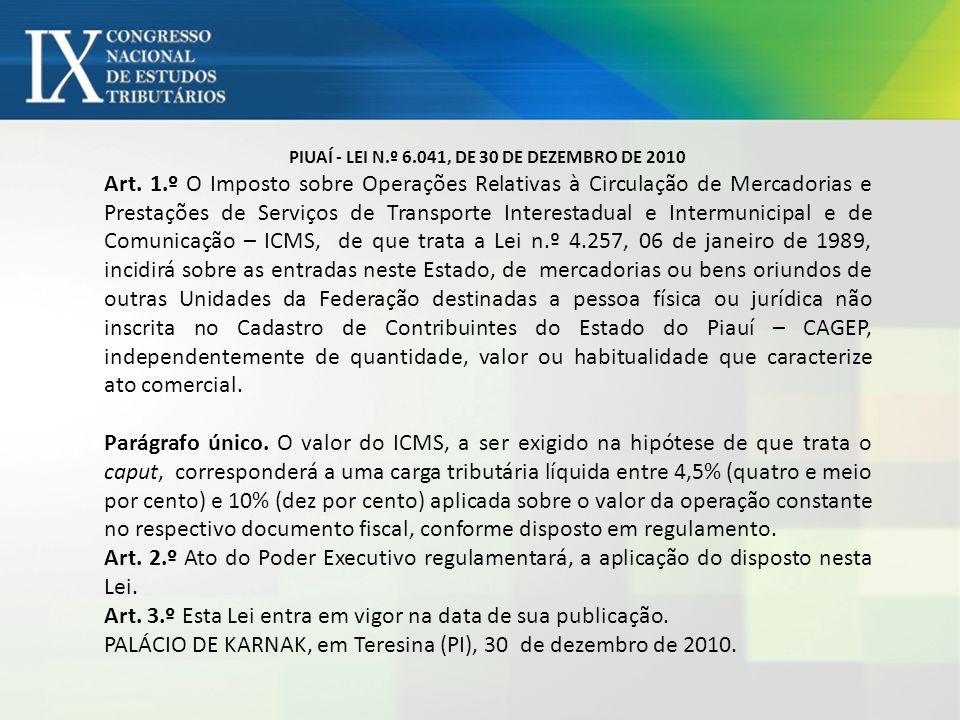 PIUAÍ - LEI N.º 6.041, DE 30 DE DEZEMBRO DE 2010 Art. 1.º O Imposto sobre Operações Relativas à Circulação de Mercadorias e Prestações de Serviços de
