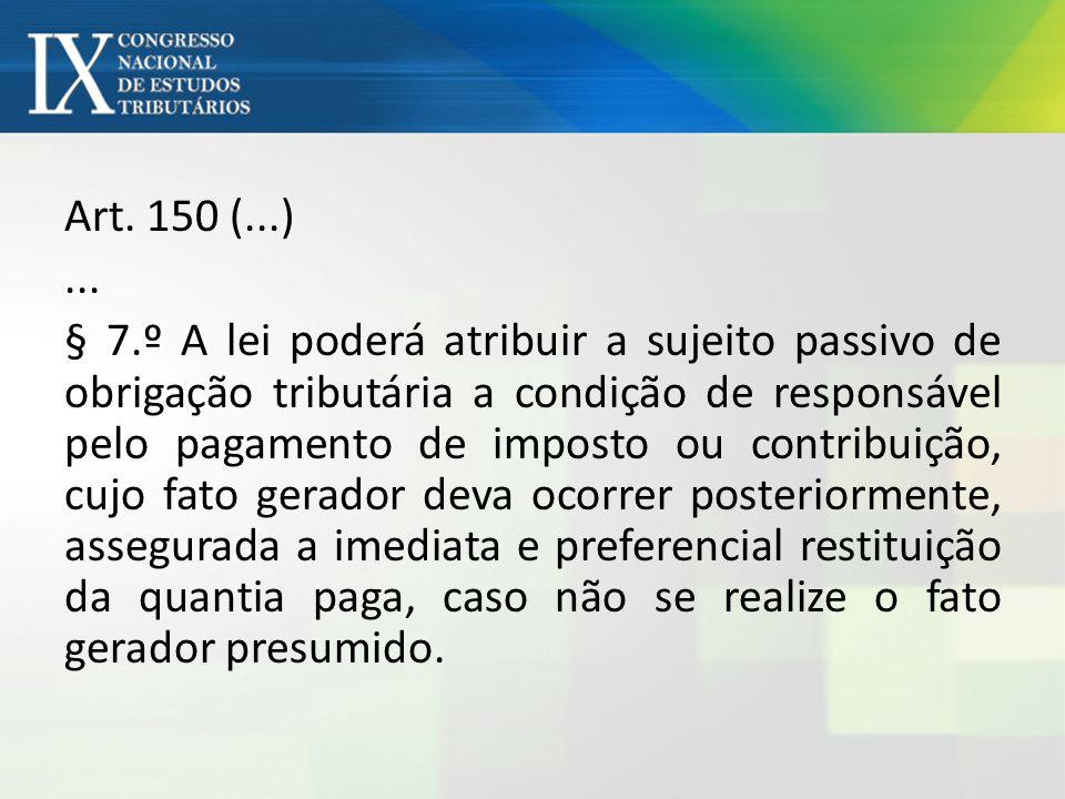 Art. 150 (...)... § 7.º A lei poderá atribuir a sujeito passivo de obrigação tributária a condição de responsável pelo pagamento de imposto ou contrib