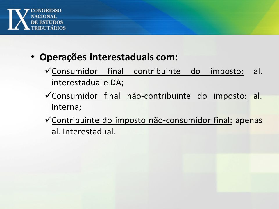 Operações interestaduais com: Consumidor final contribuinte do imposto: al. interestadual e DA; Consumidor final não-contribuinte do imposto: al. inte