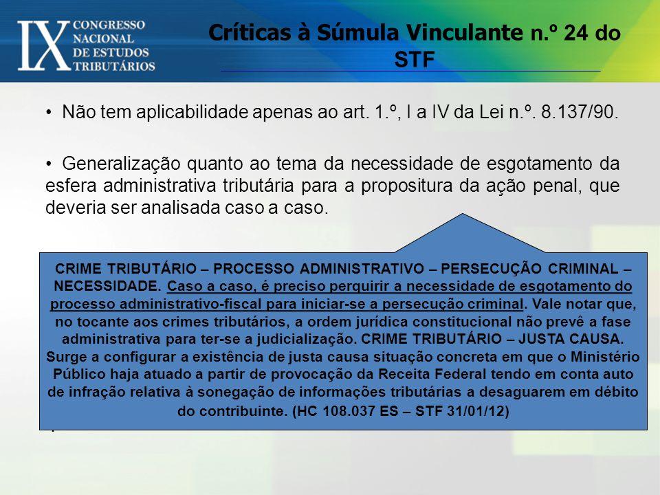 Críticas à Súmula Vinculante n.º 24 do STF Não tem aplicabilidade apenas ao art. 1.º, I a IV da Lei n.º. 8.137/90. Generalização quanto ao tema da nec