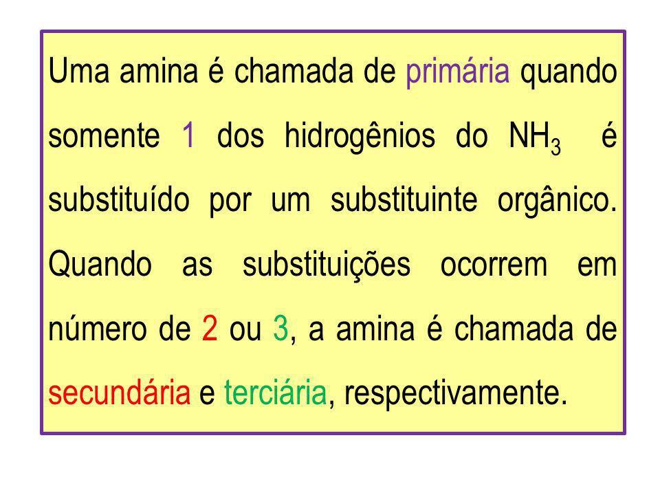 Uma amina é chamada de primária quando somente 1 dos hidrogênios do NH 3 é substituído por um substituinte orgânico. Quando as substituições ocorrem e