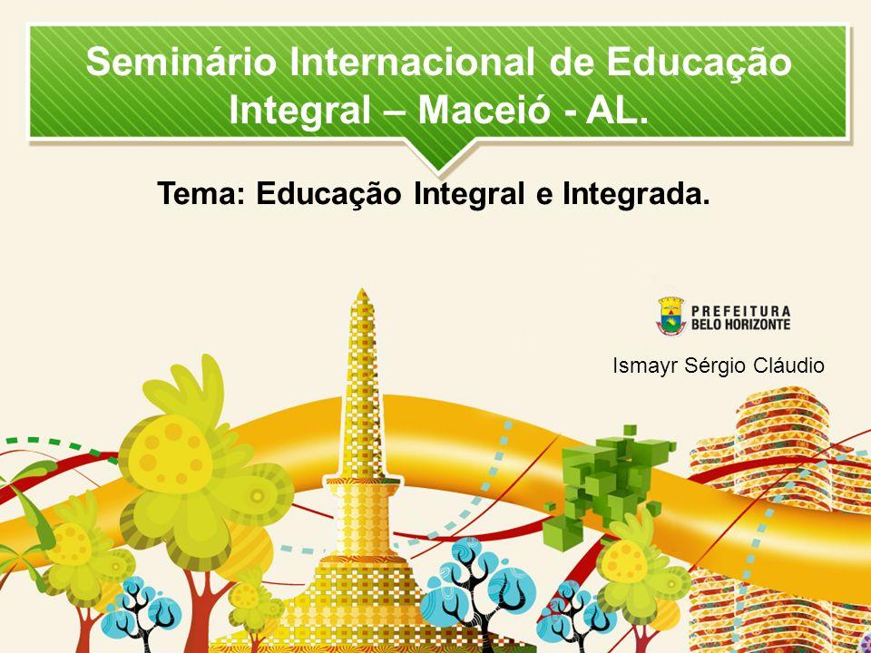 Seminário Internacional de Educação Integral – Maceió - AL. Tema: Educação Integral e Integrada. Ismayr Sérgio Cláudio