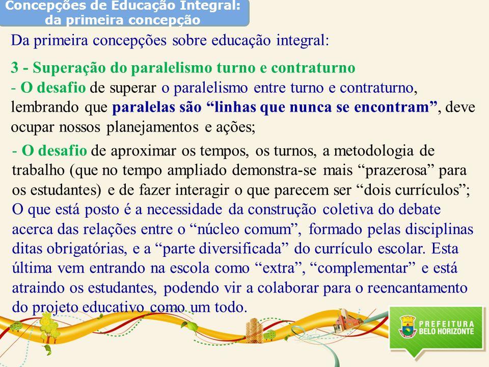 Concepções de Educação Integral: da primeira concepção Da primeira concepções sobre educação integral: 3 - Superação do paralelismo turno e contraturn