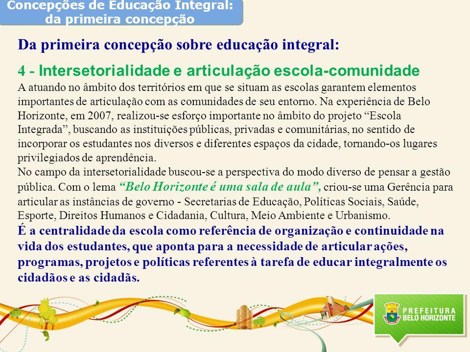 Concepções de Educação Integral: da primeira concepção Da primeira concepção sobre educação integral: 4 - Intersetorialidade e articulação escola-comu