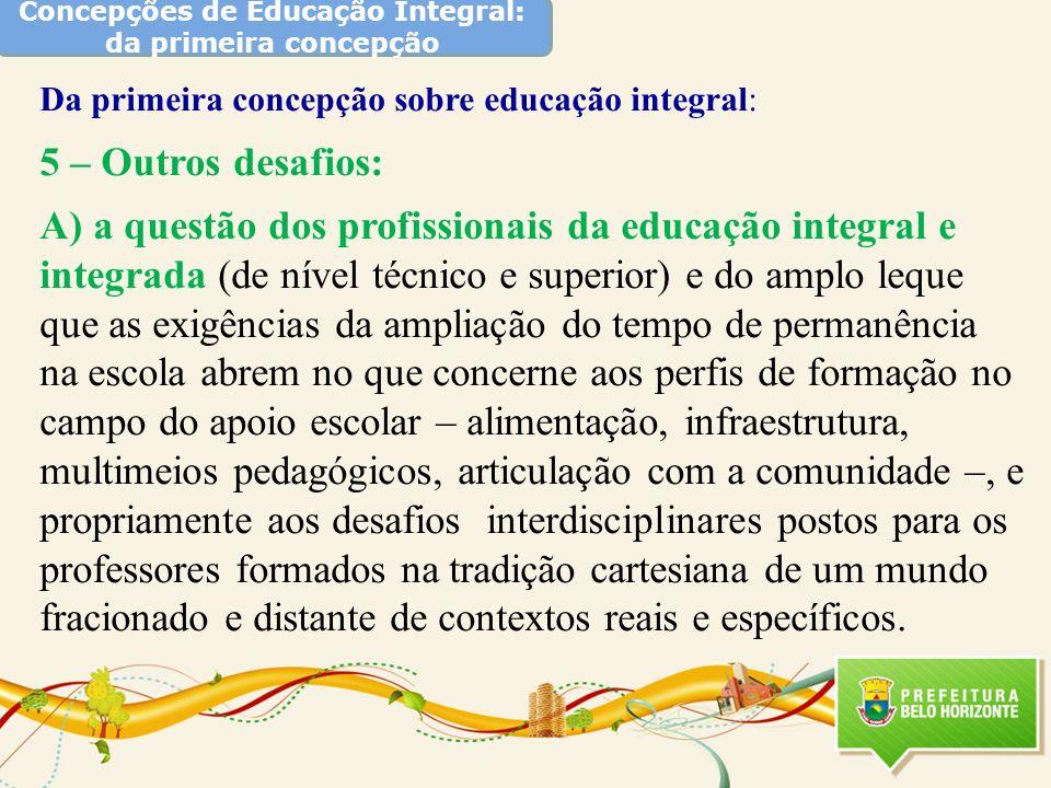 Concepções de Educação Integral: da primeira concepção Da primeira concepção sobre educação integral: 5 – Outros desafios: A) a questão dos profission