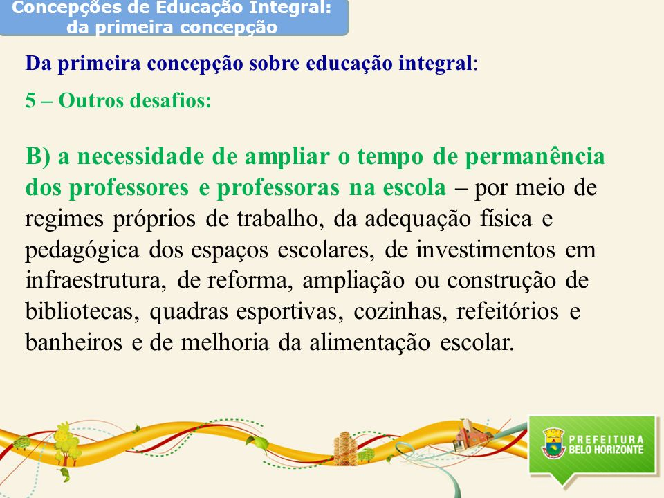 Concepções de Educação Integral: da primeira concepção Da primeira concepção sobre educação integral: 5 – Outros desafios: B) a necessidade de ampliar
