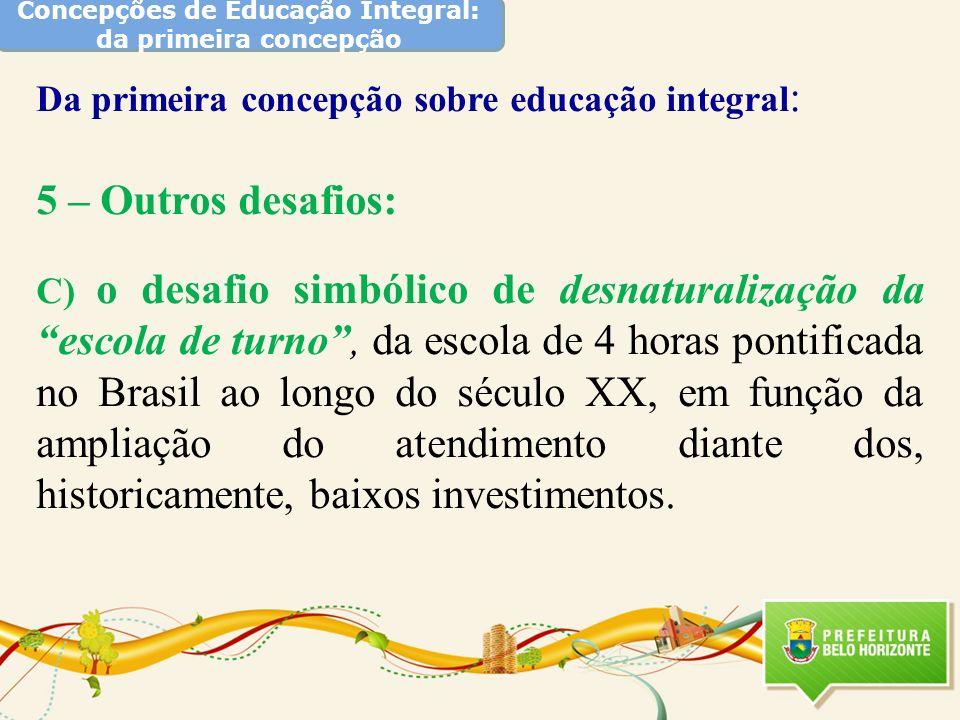 Concepções de Educação Integral: da primeira concepção Da primeira concepção sobre educação integral : 5 – Outros desafios: C) o desafio simbólico de