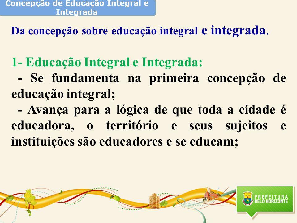 Concepção de Educação Integral e Integrada Da concepção sobre educação integral e integrada. 1- Educação Integral e Integrada: - Se fundamenta na prim