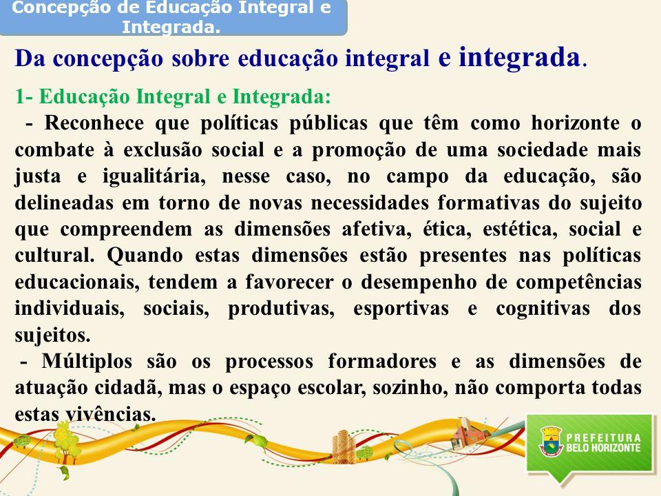 Concepção de Educação Integral e Integrada. Da concepção sobre educação integral e integrada. 1- Educação Integral e Integrada: - Reconhece que políti
