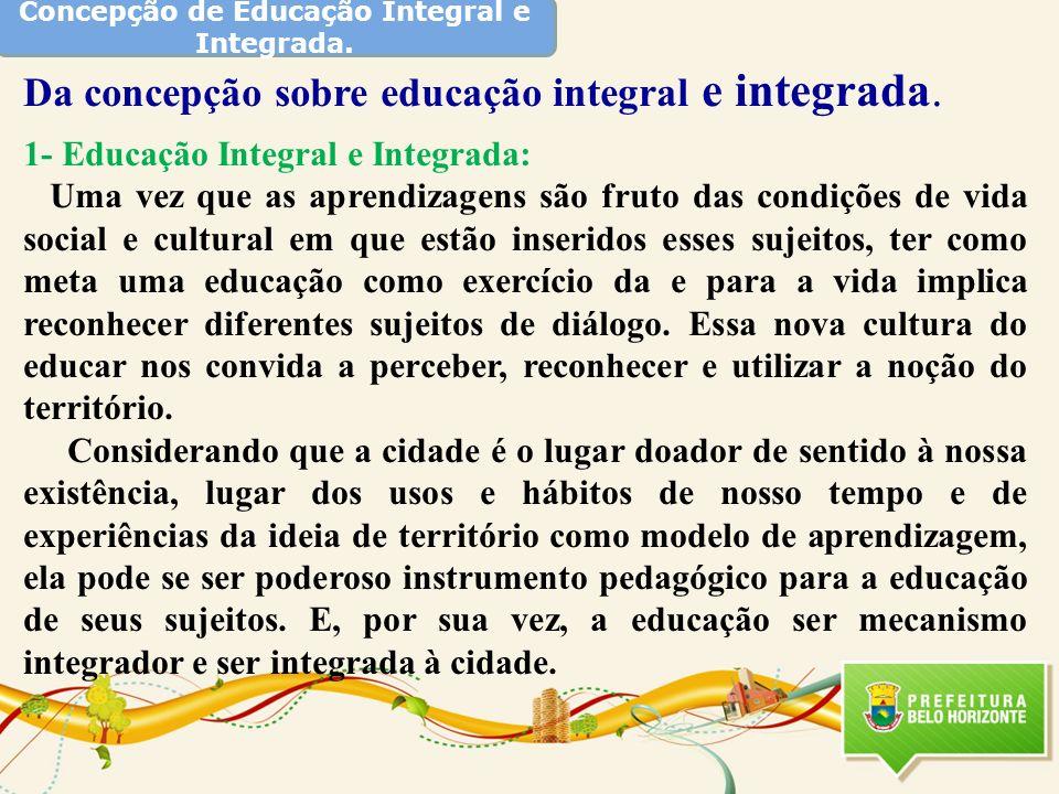 Concepção de Educação Integral e Integrada. Da concepção sobre educação integral e integrada. 1- Educação Integral e Integrada: Uma vez que as aprendi
