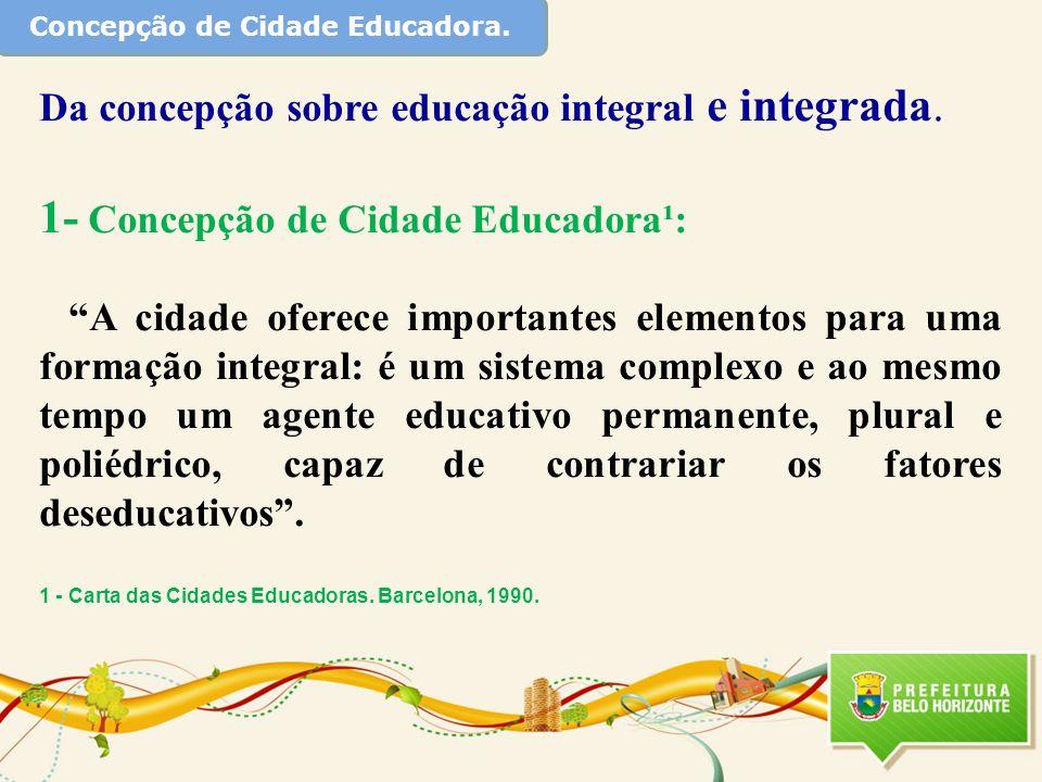 Concepção de Cidade Educadora. Da concepção sobre educação integral e integrada. 1- Concepção de Cidade Educadora¹: A cidade oferece importantes eleme