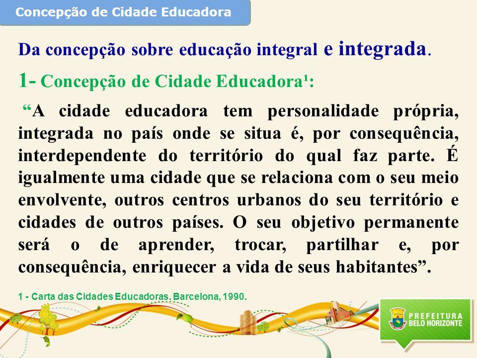 Concepção de Cidade Educadora Da concepção sobre educação integral e integrada. 1- Concepção de Cidade Educadora¹: A cidade educadora tem personalidad