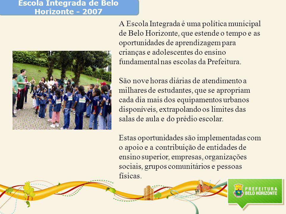 Escola Integrada de Belo Horizonte - 2007 A Escola Integrada é uma política municipal de Belo Horizonte, que estende o tempo e as oportunidades de apr