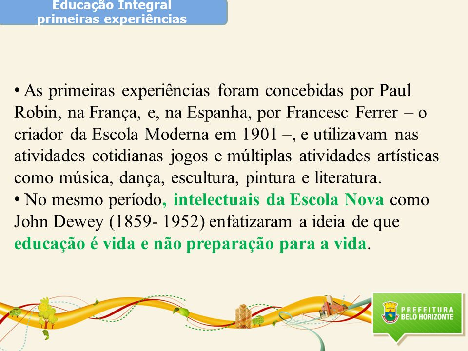 Educação Integral primeiras experiências no Brasil Seguindo as influências da Escola Nova, o Manifesto dos Pioneiros da Educação de 1932 propunha o uso de recursos com que contavam os inventos científicos de sua época enquanto meios para o desenvolvimento de uma educação integral.