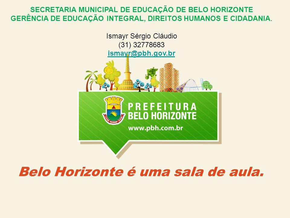 Belo Horizonte é uma sala de aula. SECRETARIA MUNICIPAL DE EDUCAÇÃO DE BELO HORIZONTE GERÊNCIA DE EDUCAÇÃO INTEGRAL, DIREITOS HUMANOS E CIDADANIA. Ism