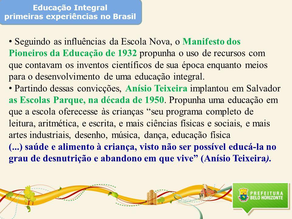 Educação Integral primeiras experiências no Brasil Seguindo as influências da Escola Nova, o Manifesto dos Pioneiros da Educação de 1932 propunha o us