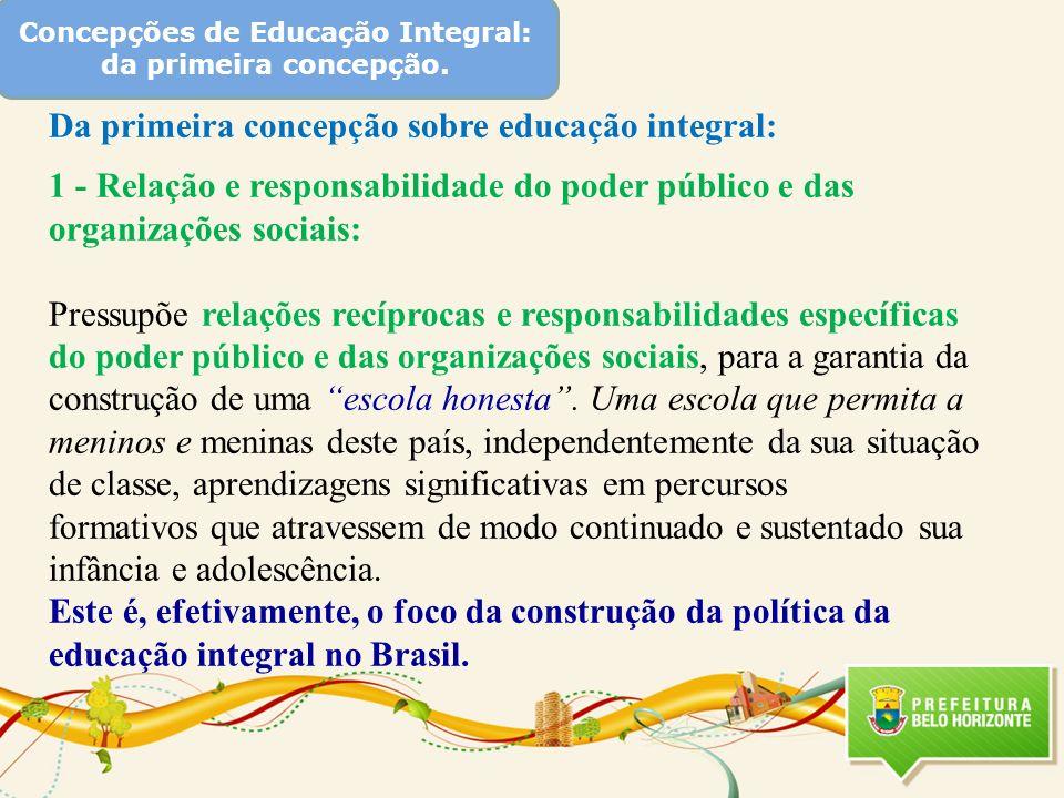 Concepções de Educação Integral: da primeira concepção. Da primeira concepção sobre educação integral: 1 - Relação e responsabilidade do poder público