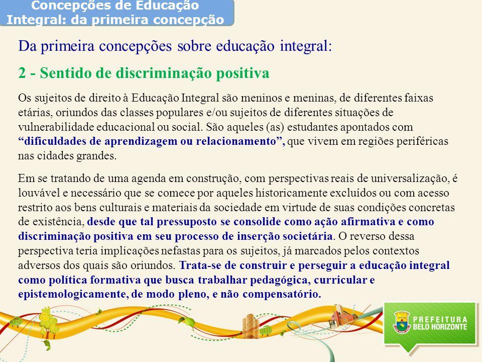 Concepções de Educação Integral: da primeira concepção Da primeira concepções sobre educação integral: 2 - Sentido de discriminação positiva Os sujeit