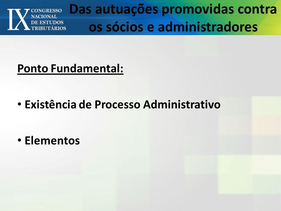 Das autuações promovidas contra os sócios e administradores Ponto Fundamental: Existência de Processo Administrativo Elementos