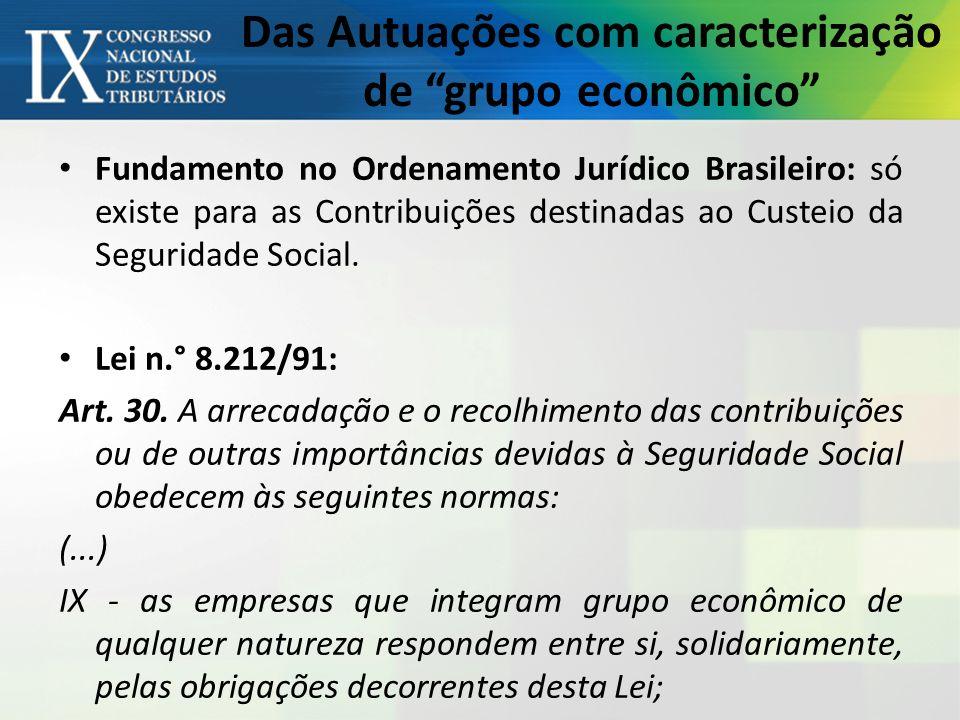 Das Autuações com caracterização de grupo econômico Fundamento no Ordenamento Jurídico Brasileiro: só existe para as Contribuições destinadas ao Custeio da Seguridade Social.