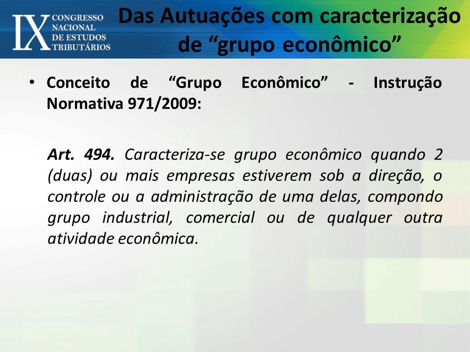 Das Autuações com caracterização de grupo econômico Conceito de Grupo Econômico - Instrução Normativa 971/2009: Art.