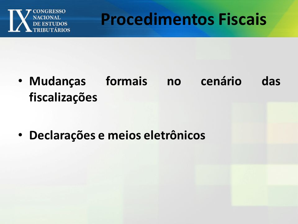 Procedimentos Fiscais Mudanças formais no cenário das fiscalizações Declarações e meios eletrônicos