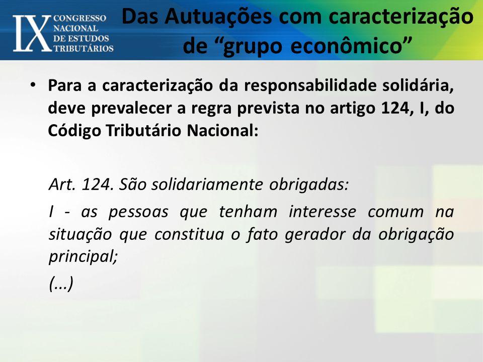 Das Autuações com caracterização de grupo econômico Para a caracterização da responsabilidade solidária, deve prevalecer a regra prevista no artigo 124, I, do Código Tributário Nacional: Art.