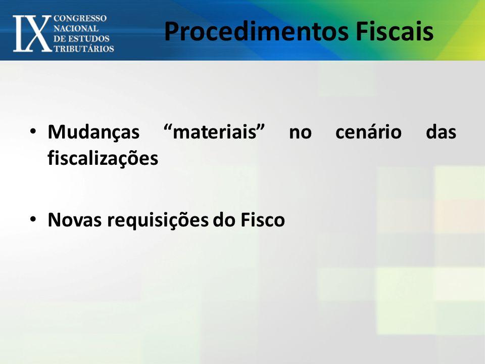 Procedimentos Fiscais Mudanças materiais no cenário das fiscalizações Novas requisições do Fisco