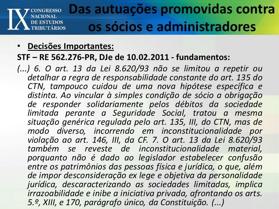 Das autuações promovidas contra os sócios e administradores Decisões Importantes: STF – RE 562.276-PR, DJe de 10.02.2011 - fundamentos: (...) 6.